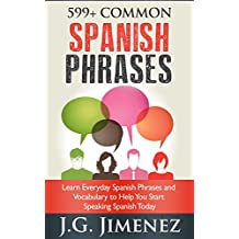 599+ Common Spanish Phrases: Learn Everyday Spanish Phrases and Vocabulary to Help You Start Speaking Spanish Today