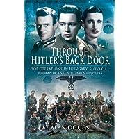 Through Hitler's Back Door: SOE Operations in Hungary, Slovakia, Romania and Bulgaria 1939-45