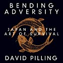 Bending Adversity: Japan and the Art of Survival Audiobook by David Pilling Narrated by Tim Andes Pabon
