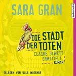 Die Stadt der Toten: Claire DeWitt ermittelt | Sara Gran