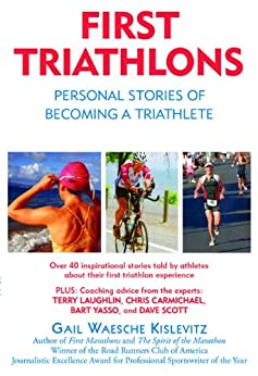 First Triathlons: Personal Stories of Becoming a Triathlete by [Kislevitz, Gail Waesche]
