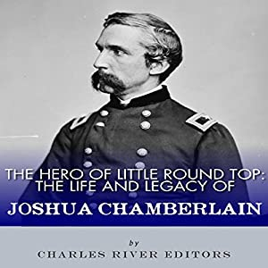 The Hero of Little Round Top: The Life and Legacy of Joshua Chamberlain Audiobook