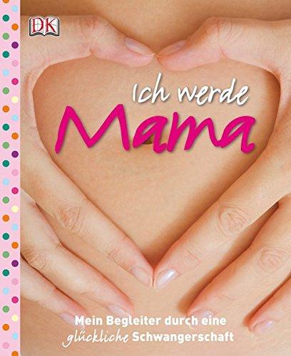 ich-werde-mama-mein-begleiter-durch-eine-glckliche-schwangerschaft