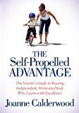 The Self-Propelled Advantage: The Parent's Guide to Raising Independent, Motivated Kids Who Learn with Excellence