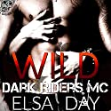 Wild: Dark Riders Motorcycle Club, Volume 1 Audiobook by Elsa Day Narrated by Brittany Pate