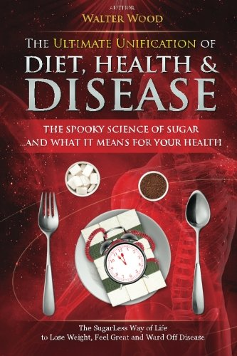 Book: The Ultimate Unification of Diet, Health and Disease by Walter Wood