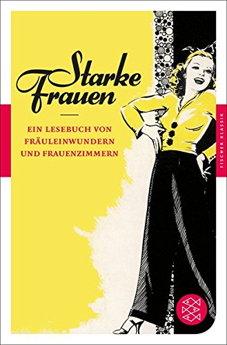Starke Frauen: Ein Lesebuch von Fräuleinwundern und Frauenzimmern (Fischer Klassik)
