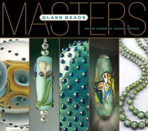 Masters: Glass Beads: Major Works by Leading Artists by Brand: Lark Books