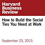 How to Build the Social Ties You Need at Work | Amy Gallo