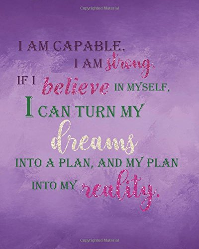 I am capable I am strong If I believe in myself, I can turn my dreams into a plan, and my plan into my reality: Positive Self-Affirmations notebook ... Books Notebook Journal Series (Volume 3) PDF