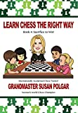 Learn Chess The Right Way: Book 4: Sacrifice To Win!-Susan Polgar
