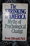 The Shrinking of America : Myths of Psychological Change, Zilbergeld, Bernie, 0316987948