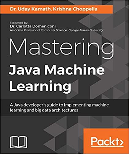 mastering java machine learning a java developer s guide to