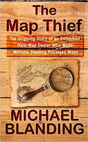 The Map Thief: The Gripping Story of an Esteemed Rare-Map
