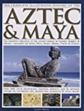 Complete Illustrated History of the Aztec and Maya, Charles Philips, 157215439X
