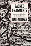 Sacred Fragments : Recovering Theology for the Modern Jew, Gillman, Neil, 0827603525