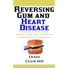 Reversing Gum And Heart Disease: A Protocol to Lower hs-CRP, and Heal Inflammation Through a Paleo Diet, Dental Care, and Targeted Nutrients and Supplements ... Simple Steps to Better Health Book 9)