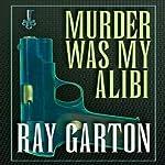Murder Was My Alibi | Ray Garton