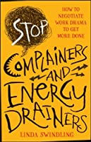 Stop Complainers and Energy Drainers Front Cover