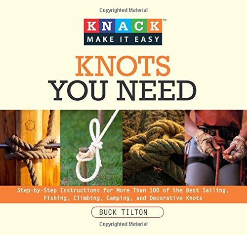 Knack Knots You Need: StepByStep Instructions For More Than 100 Of The Best Sailing Fishing Climbing Camping And Decorative Knots Knack: Make It Easy