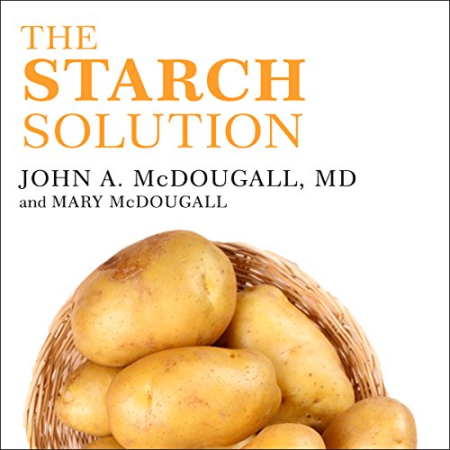 The Starch Solution: Eat the Foods You Love, Regain Your Health, and Lose the Weight for Good! by Tantor Audio