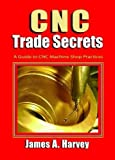 img - for CNC Trade Secrets: A Guide to CNC Machine Shop Practices Paperback October 15, 2014 book / textbook / text book