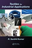 Textiles for Industrial Applications, Kumar Senthil and C. Vigneswaran, 1466566493