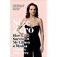 Size Zero: How I Survived My Life as a Model