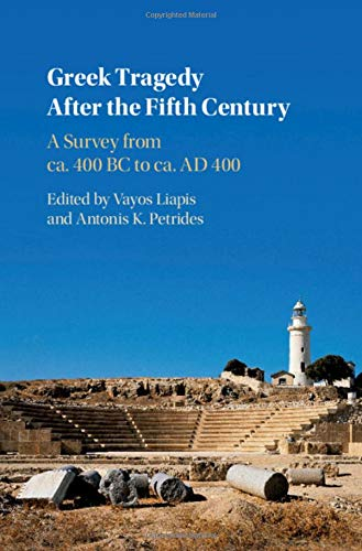 Greek Tragedy After the Fifth Century: A Survey from ca. 400 BC to ca. AD 400