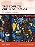 The Fourth Crusade 1202Â?04: The betrayal of Byzantium (Campaign)