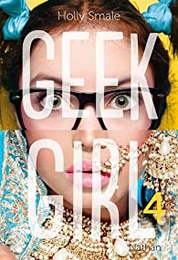 Geek girl, tome 4 par Holly Smale