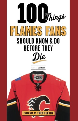 100 Things Flames Fans Should Know And Do Before They Die  100 Things...Fans Should Know