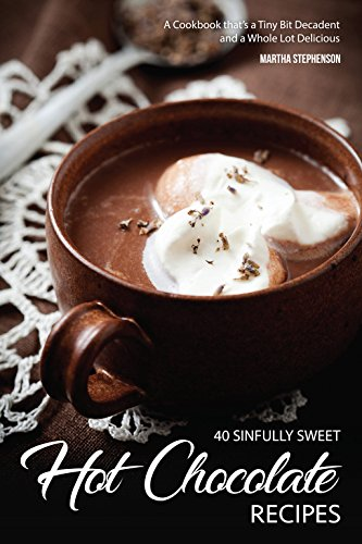 40 Sinfully Sweet Hot Chocolate Recipes: A Cookbook that's a Tiny Bit Decadent and a Whole Lot ()