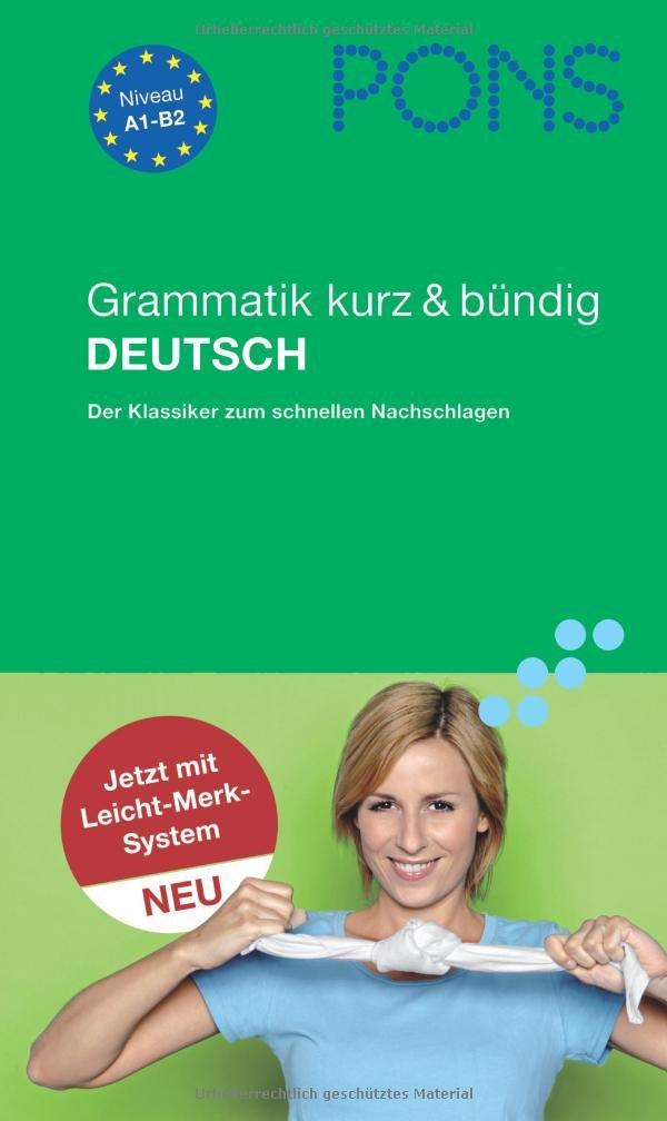 PONS Grammatik kurz & bündig Deutsch: Übersichtlich, kompakt, leicht verständliche Erklärungen