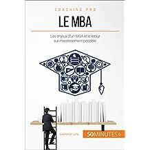 Le MBA: Les enjeux d'un MBA et le retour sur investissement possible (Coaching pro t. 59) (French Edition)
