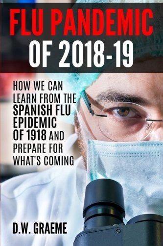 [Ebook] Flu Pandemic of 2018-2019: How Can We Learn From the Spanish Flu Epidemic of 1918 and Prepare for Wh DOC