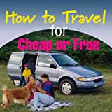 How to Travel for Cheap or Free