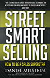 Street Smart Selling: How To Be A Sales Superstar