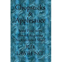 Chopsticks & Applesauce: Some First Steps Toward Acquiring an Unfettered Mind by Randy D. Lawrence (2004-08-18)