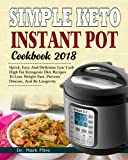 Simple Keto Instant Pot Cookbook 2018: Quick, Easy and Delicious Low Carb High Fat Ketogenic Diet Recipes to Lose Weight Fast, Prevent Disease, and Be ... Diet Instant Pot Pressure Cooker Cookbook)