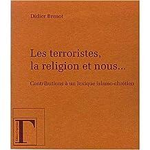 Les terroristes, la religion et nous...