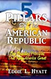 5 Pillars of the American Republic: The Founding Principles That Made America Great