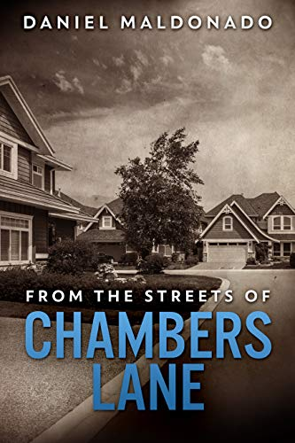 From the Streets of Chambers Lane: A Family Story of Unexpected Loss (Chambers Lane Series Book 1) by [Maldonado, Daniel]
