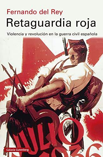 Retaguardia roja: Violencia y revolución en la guerra civil española (Ensayo) por Fernando del Rey