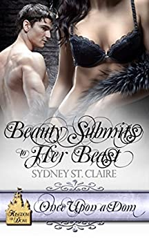 Beauty Submits To Her Beast (Once Upon A Dom Book 4) by [St. Claire, Sydney]
