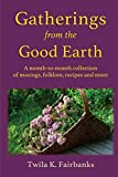 Gatherings from the Good Earth: A Month-To-Month Collection of Musings, Folklore, Recipes and More