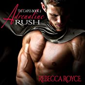 Adrenaline Rush: The Capes, Book 2 | Rebecca Royce