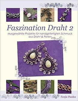 Faszination Draht 2: Ausgewählte Projekte für handgefertigten ...