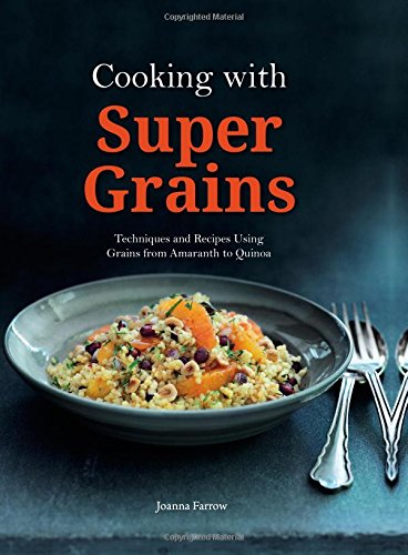 Cooking with Super Grains by Joanna Farrow