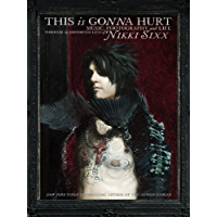 This Is Gonna Hurt: Music, Photography and Life Through the Distorted Lens of Nikki Sixx book cover